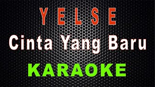 Download lagu Yelse - Cinta Yang Baru (Karaoke)   LMusical