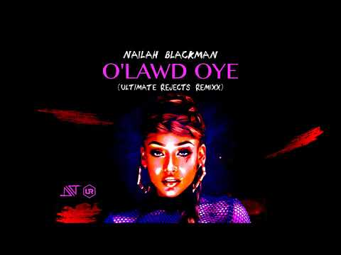 Nailah Blackman - O' Lawd Oye (Ultimate Rejects Remix)