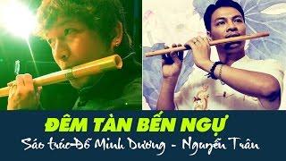 [Song Tấu] - ĐÊM TÀN BẾN NGỰ - Sáo trúc Đỗ Minh Dương ft. Nguyễn Trân