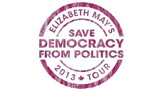 Save Democracy from Politics - Elizabeth May tours Calgary 2013