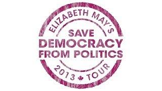 Save Democracy from Politics - Elizabeth May tours Calgary 2013