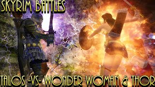 Skyrim Battles - Thor \u0026 Wonder Woman -Vs- Talos Mid-Season Mash-Up