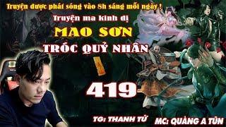 Mao Sơn Tróc Quỷ Nhân [ Tậpa 419 ] Kết Thúc Kịch Chiến - Truyện ma pháp sư - Quàng A Tũn
