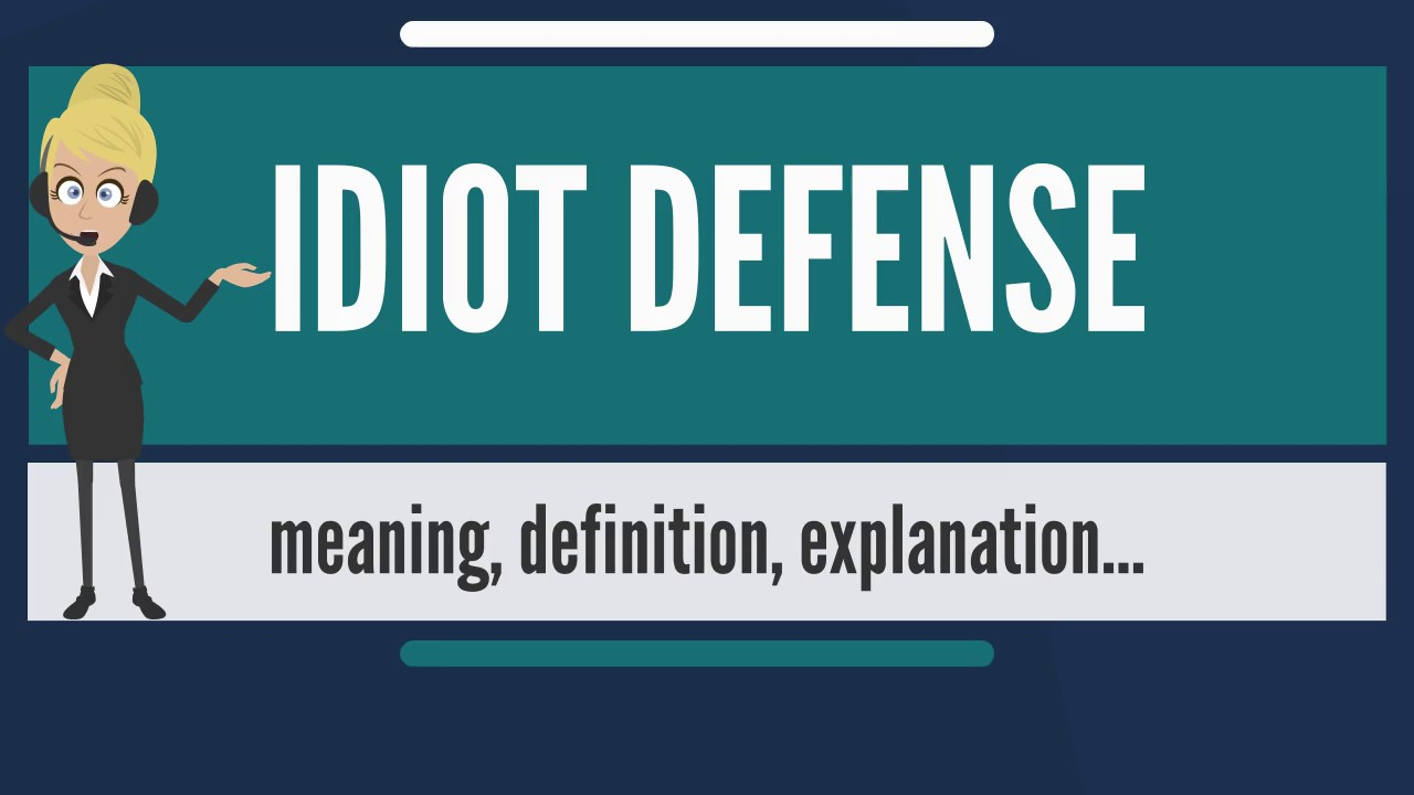 What Is Idiot Defense What Does Idiot Defense Mean Idiot