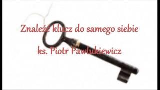 Znaleźć klucz do samego siebie - ks. Piotr Pawlukiewicz (audio)
