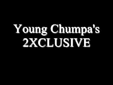 Young Chumpa  2XCLUSIVE  Look At Me Now