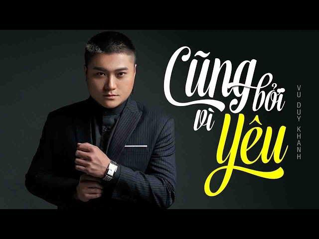 Cũng Bởi Vì Yêu - Vũ Duy Khánh | Nhạc Trẻ Hay Nhất Hiện Nay Official Video Lyrics