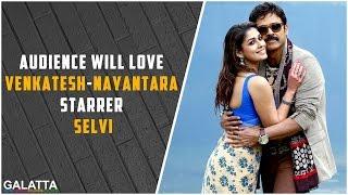 Audience Will Love Venkatesh & Nayantara Starrer Selvi