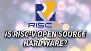 RISC-V: Is it Open Source Hardware? (RISC-V part 1)
