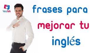 Frases para mejorar tu inglés; pronunciación y fluidez en inglés
