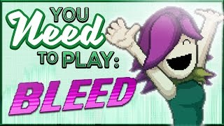 You Need To Play Bleed