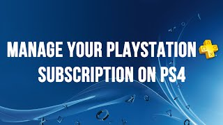PS4 - How to Manage Your PlayStation Plus Subscription
