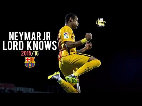 Neymar Jr ● Lord Knows ● 2015/16