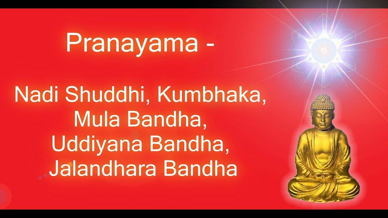 Nadi Shuddhi, Kumbhaka, Mula Bandha, Uddiyana Bandha,Jalandhara Bandha