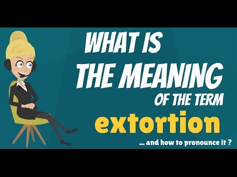 What is EXTORTION? What does EXTORTION mean? EXTORTION meaning, definition & explanation