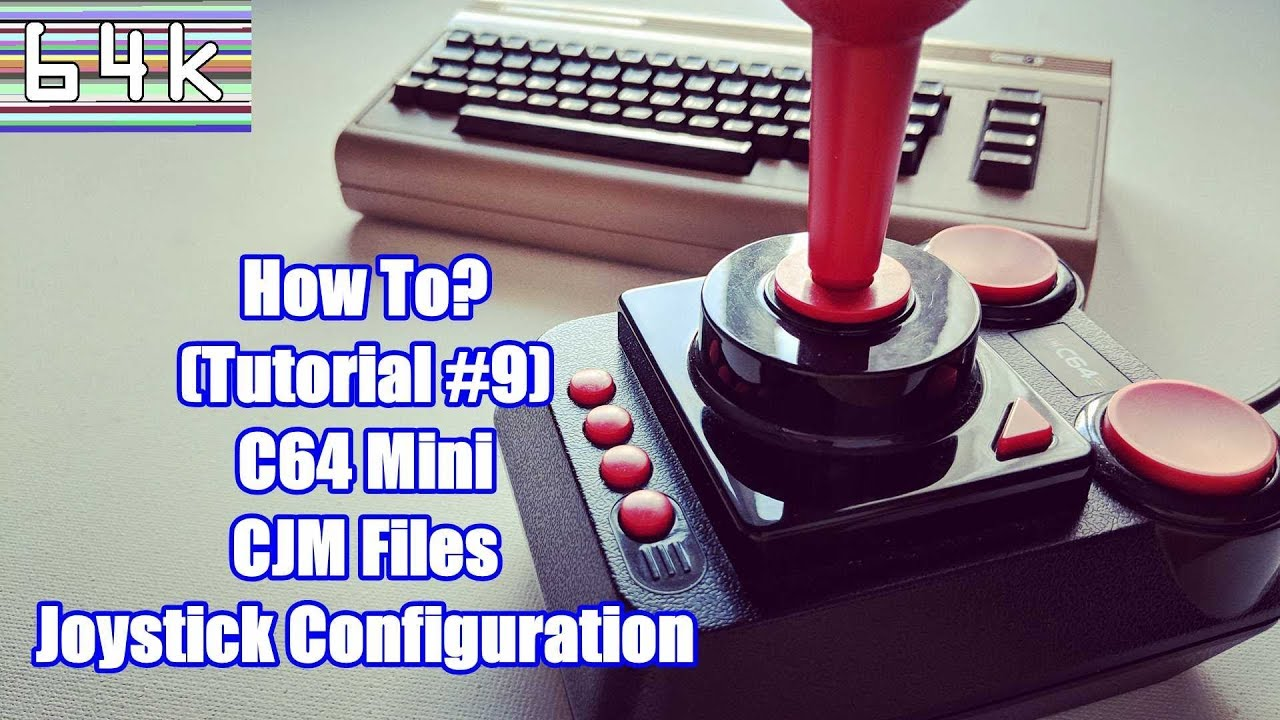 How-To (Tutorial #9 : C64 Mini CJM files Joystick Configuration)