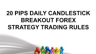 20 PIPS DAILY CANDLESTICK BREAKOUT FOREX STRATEGY TRADING RULES