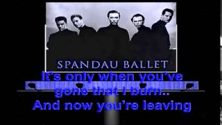 Spandau Ballet  -  Only When You Leave  -  Lyrics