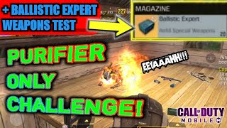 PURIFIER ONLY GAME CHALLENGE ! + BALLISTIC EXPERT WEAPONS TEST   COD MOBILE BATTLE ROYALE