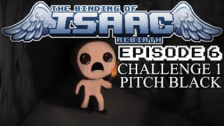 The Binding of Isaac: REBIRTH - Episode 6: PITCH BLACK! - Let