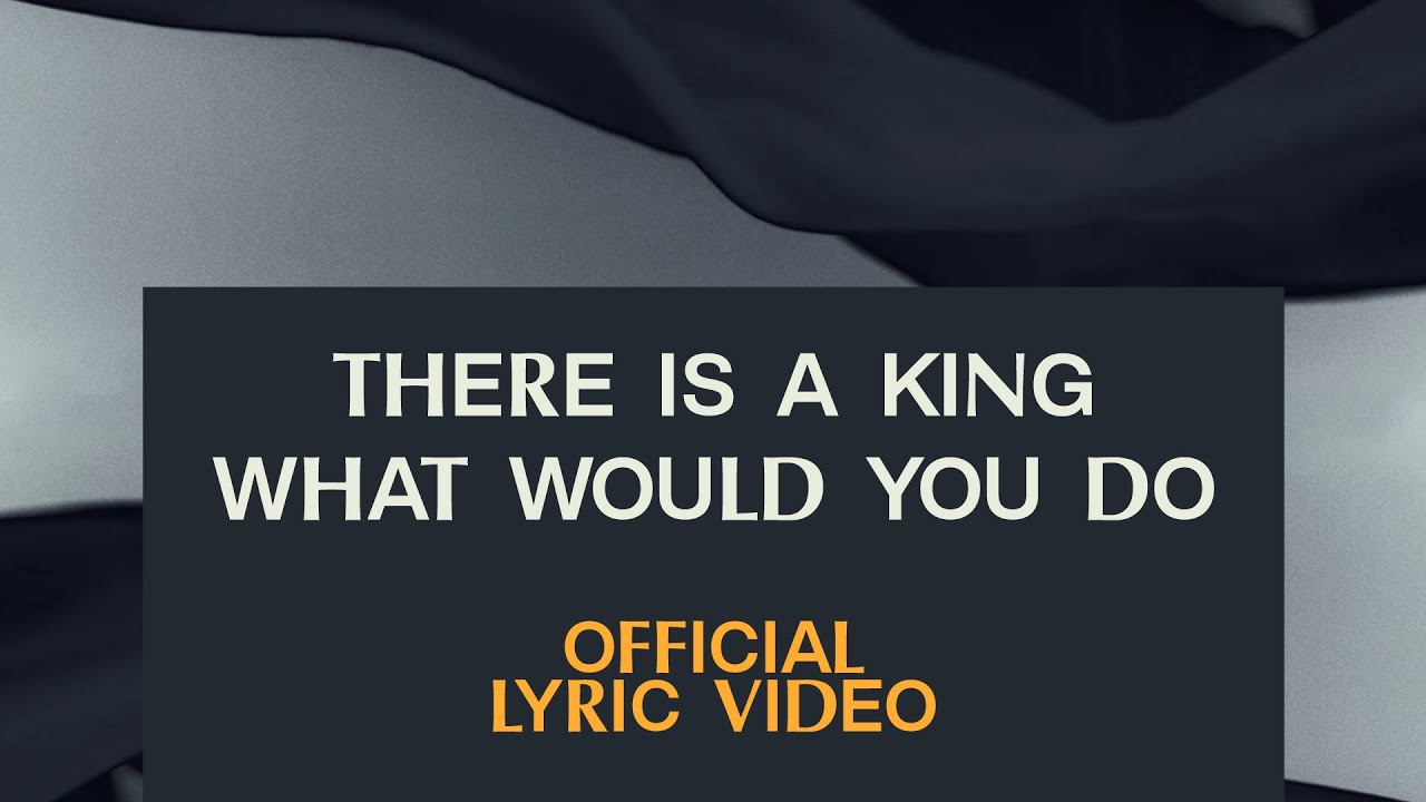 There Is A King/What Would You Do   Official Lyric Video   Elevation Worship
