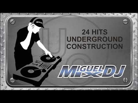 UNDEGROUND CONSTRUCTION MUSIC 24 HITS By DJ MIGUEL MIX