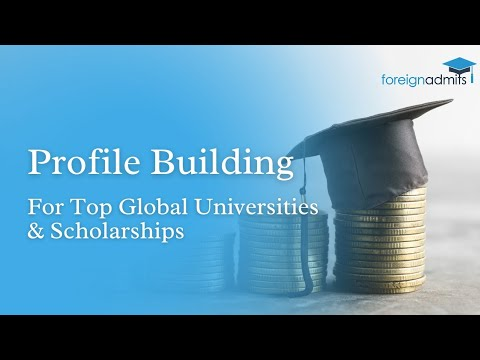 Build the strongest profile for Global Universities and Scholarships | Masterclass | ForeignAdmits