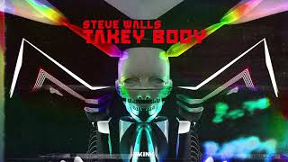 Steve Walls - Takey Body (Official Audio)