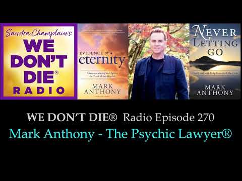 Episode 270  Mark Anthony - The Psychic Lawyer® - on Evidence of Eternity and Never Letting Go