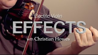 Electric Violin Effects With Christian Howes | Electric Violin Shop