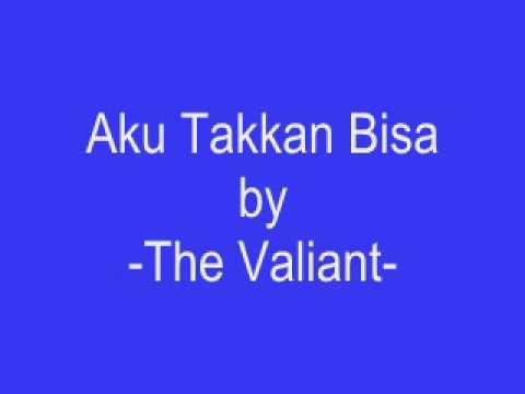 Aku Takkan Bisa-The Valiant
