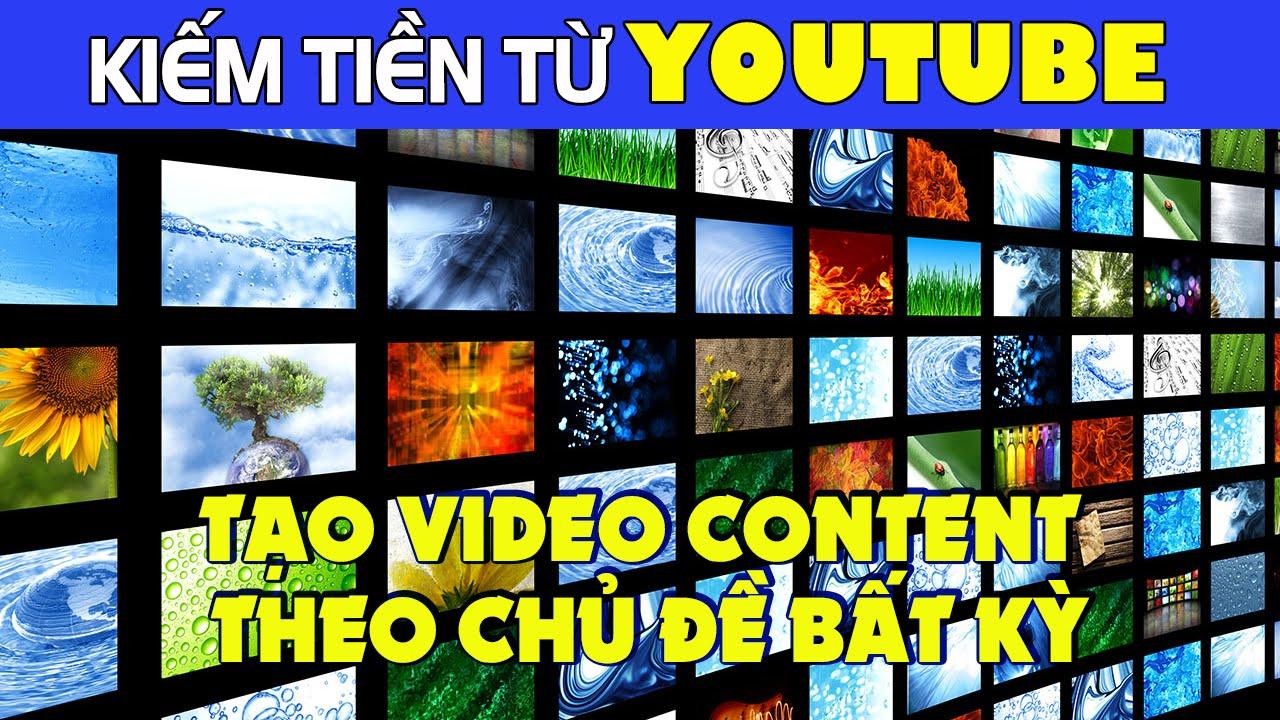 Cách tạo video content theo chủ đề bất kỳ | Hướng phát triển Content Youtube
