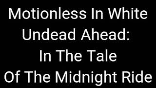 MOTIONLESS IN WHITE - UNDEAD AHEAD: THE TALE OF THE MIDNIGHT RIDE (LYRICS)
