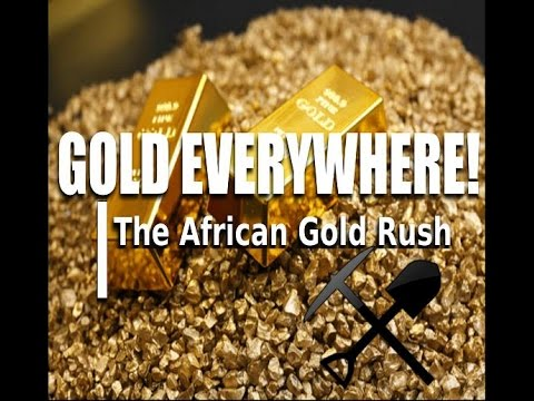 GOLD EVERYWHERE The African Gold Rush