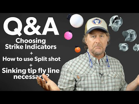 Q&A | #15 - How Do I Choose Strike Indicators + Split Shot + Is Sinking Tip Fly Line Necessary?