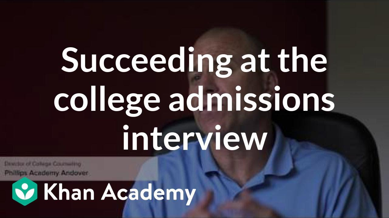 Succeeding at the college admissions interview (video) | Khan Academy