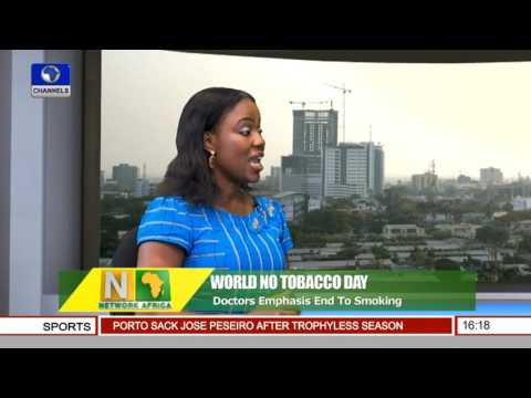Network Africa: Doctors Emphasize End To Smoking On World No Tobacco Day