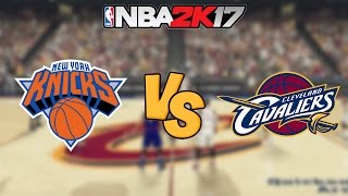 nba 2k17 new york knicks vs cleveland cavaliers full gameplay