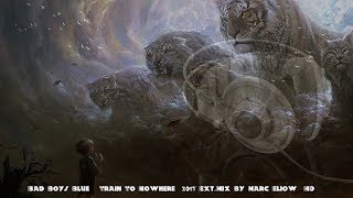 Bad Boys Blue - Train To Nowhere (2017 Ext.Mix By Marc Eliow) HD