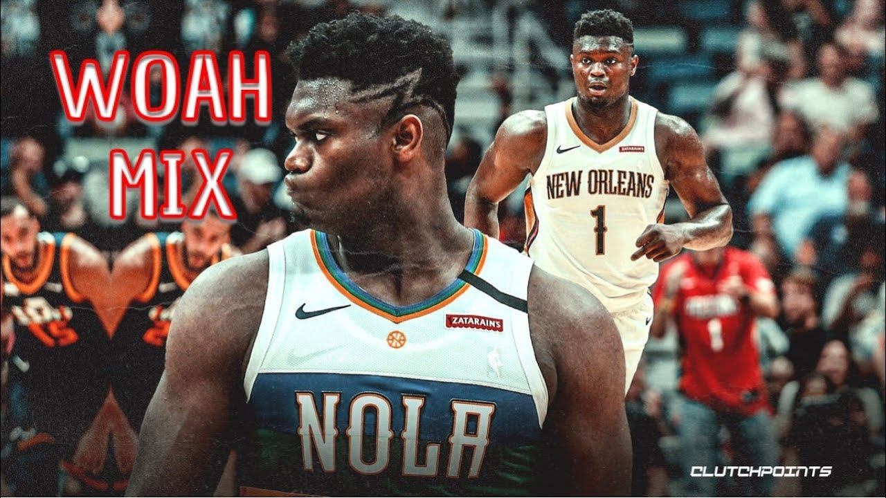"Zion Williamson Mix-""Woah""Lil Baby"