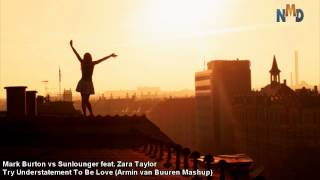 [ASOT 580] Mark Burton vs Sunlounger feat. Zara Taylor --Try Understatement To Be Love (AvB Mashup)