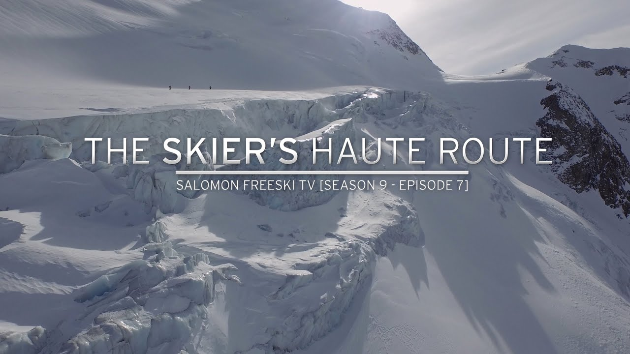 pas mal 8c19c d1c4d The Skier's Haute Route - Salomon Freeski TV S9 E7