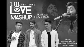 The  Arijit Love Mashup | New Cover Song 2018 | Chintan Tailor | Roshan Bagadawat | Pankaj Dayma