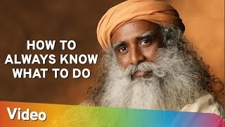 How to Always Know What to Do - Sadhguru - Spiritual Life