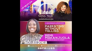 Parenting Without Yelling | Soultalk With Wura