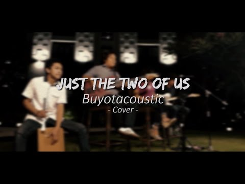 Just The Two Of Us - Buyotacoustic (Live)