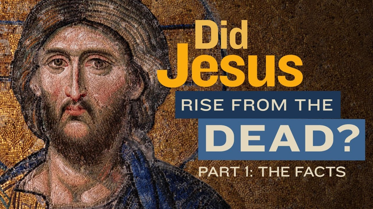 Did Jesus Rise from the Dead? - Part One: The Facts