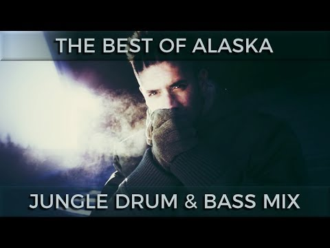 ► The Best of Alaska - Jungle Drum & Bass Mix