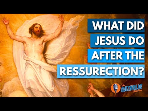 Episode 33: What Did Jesus Do For The 40 Days After The Resurrection?   The Catholic Talk Show