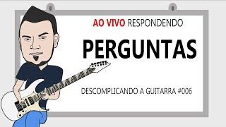 DESCOMPLICANDO A GUITARRA #006 - AO VIVO - RESPONDENDO PERGUNTAS